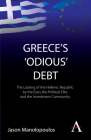 Greece's 'odious' Debt: The Looting of the Hellenic Republic by the Euro, the Political Elite and the Investment Community (Anthem Finance) Cover Image