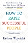 How to Raise Successful People: Simple Lessons to Help Your Child Become Self-Driven, Respectful, and Resilient Cover Image