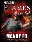 Put Some Flames on Em!: A Chef Manny FD Comfort Food Cookbook Cover Image