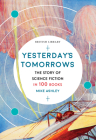 Yesterday's Tomorrows: The Story of Science Fiction in 100 Books Cover Image