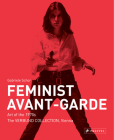 Feminist Avant-Garde: Art of the 1970s in the Verbund Collection, Vienna Cover Image