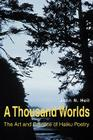 A Thousand Worlds: The Art and Practice of Haiku Poetry Cover Image