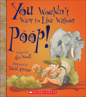 You Wouldn't Want to Live Without Poop! Cover Image