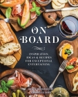 On Board : Inspiration, Ideas & Recipes for Exceptional Entertaining Cover Image