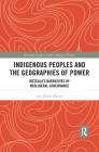 Indigenous Peoples and the Geographies of Power: Mezcala's Narratives of Neoliberal Governance Cover Image