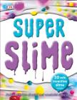 Super Slime: 30 Safe and Inventive Slime Recipes Cover Image