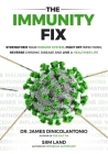 The Immunity Fix: Strengthen Your Immune System, Fight Off Infections, Reverse Chronic Disease and Live a Healthier Life Cover Image