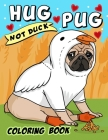 Hug Pug Not Duck coloring book: Dog Coloring book for Adults and Kids Cover Image