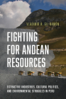 Fighting for Andean Resources: Extractive Industries, Cultural Politics, and Environmental Struggles in Peru Cover Image