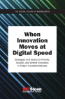 When Innovation Moves at Digital Speed: Strategies and Tactics to Provoke, Sustain, and Defend Innovation in Today's Unsettled Markets (The Digital Future of Management) Cover Image