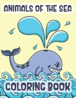 Animals Of The Sea Coloring Book: Marine Life Animals Of The Deep Blue Ocean Cover Image