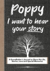 Poppy, I Want To Hear Your Story: A Grandfathers Journal To Share His Life, Stories, Love And Special Memories Cover Image