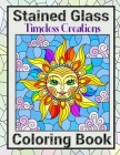 Timeless Creations Stained Glass Coloring Book: Beautiful Patterns For Brain Relaxation With Intricate Mosaic Designs Cover Image