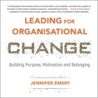Leading for Organisational Change: Building Purpose, Motivation and Belonging Cover Image