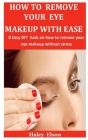 How To Remove Your Eye Makeup With Ease: 8 Easy DIY hack on how to remove your eye makeup without stress Cover Image