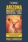 Arizona Bucket List Adventure Guide & Journal: 50 Must-see Natural Wonders in the Grand Canyon State Cover Image