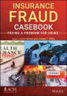 Insurance Fraud Casebook: Paying a Premium for Crime Cover Image