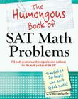 The Humongous Book of SAT Math Problems: 750 Math Problems with Comprehensive Solutions for the Math Portion of the SAT (Humongous Books) Cover Image
