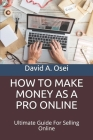 How to Make Money as a Pro Online: Ultimate Guide For Selling Online Cover Image