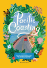 Pacific Coasting: A Guide to the Ultimate Road Trip, from Southern California to the Pacific Northwest Cover Image