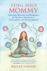 Feng Shui Mommy: Creating Balance and Harmony for Blissful Pregnancy, Childbirth, and Motherhood Cover Image