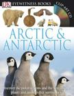 DK Eyewitness Books: Arctic and Antarctic: Discover the Polar Regions and the Remarkable Plants and Animals That Survive He Cover Image