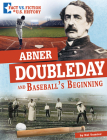 Abner Doubleday and Baseball's Beginning: Separating Fact from Fiction Cover Image