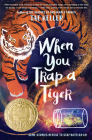 When You Trap a Tiger: (Winner of the 2021 Newbery Medal) Cover Image