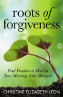 Roots of Forgiveness: Find Freedom to Heal in Your Marriage After Betrayal Cover Image