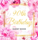 90th Birthday Guest Book: Gold Frame and Letters Pink Roses Floral Watercolor Theme, Best Wishes from Family and Friends to Write in, Guests Sig Cover Image