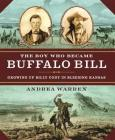 The Boy Who Became Buffalo Bill: Growing Up Billy Cody in Bleeding Kansas Cover Image