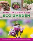 How to Create an Eco Garden: The Practical Guide to Sustainable and Greener Gardening Cover Image