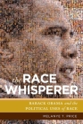 The Race Whisperer: Barack Obama and the Political Uses of Race Cover Image