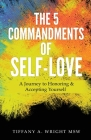 The 5 Commandments of Self-Love: A Journey of Honoring and Accepting Yourself Cover Image