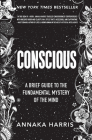 Conscious: A Brief Guide to the Fundamental Mystery of the Mind Cover Image