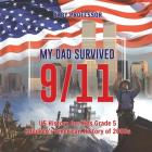 My Dad Survived 9/11! - US History for Kids Grade 5 - Children's American History of 2000s Cover Image