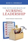 The Nuts and Bolts of Nursing Leadership: Your Toolkit for Success Cover Image