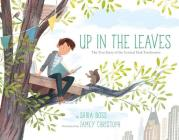 Up in the Leaves: The True Story of the Central Park Treehouses Cover Image