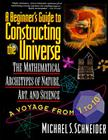 The Beginner's Guide to Constructing the Universe: The Mathematical Archetypes of Nature, Art, and Science Cover Image