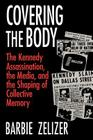 Covering the Body: The Kennedy Assassination, the Media, and the Shaping of Collective Memory Cover Image