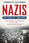 Nazis of Copley Square: The Forgotten Story of the Christian Front Cover Image