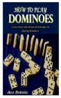 How to Play Dominoes: Learn basic and advanced strategies in playing dominoes Cover Image