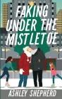 Faking Under the Mistletoe Cover Image