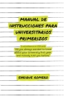 Manual de Instrucciones Para Universitarios Primerizos: All you always wanted to know about your university first year and nobody told you before Cover Image