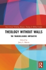 Theology Without Walls: The Transreligious Imperative (Routledge New Critical Thinking in Religion) Cover Image
