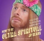 How to Be Ultra Spiritual: 12 1/2 Steps to Spiritual Superiority Cover Image