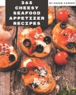 365 Cheesy Seafood Appetizer Recipes: A Cheesy Seafood Appetizer Cookbook for Your Gathering Cover Image