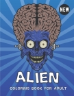 Alien Coloring Book For Adult: Fun Cute And Stress Relieving Coloring Book For Adults Find Relaxation And Mindfulness with Stress Relieving Cover Image