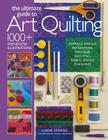 The Ultimate Guide to Art Quilting: Surface Design * Patchwork* Appliqué * Quilting * Embellishing * Finishing Cover Image