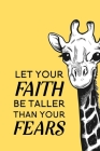 Let Your Faith Be Taller Than Your Fears: Blank Lined Journal Notebook, 6